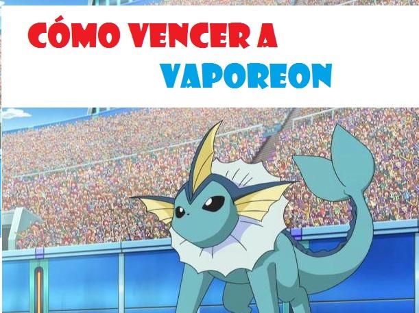 como vencer a vaporeon en pokemon go
