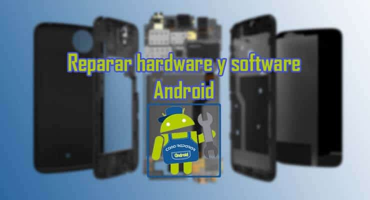como arreglar el hardware y software de android