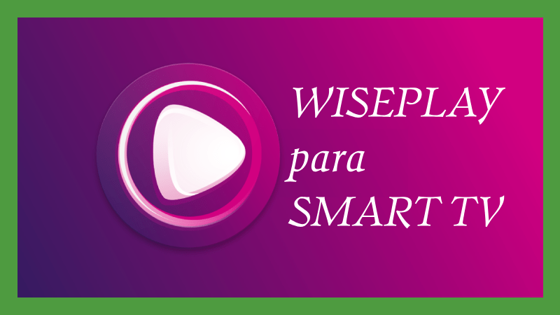 descargar wiseplay en smart tv instalar lg sony samsung hisense
