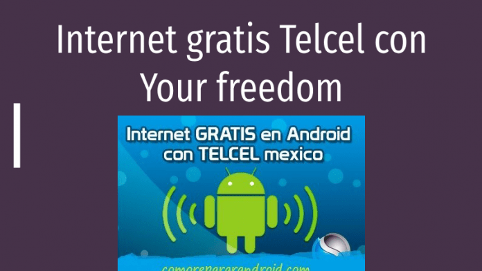 internet gratis telcel your fredom apk